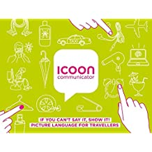 ICOON communicator: IF YOU CAN'T SAY IT, SHOW IT! PICTURE LANGUAGE FOR TRAVELLERS - Bildwörterbuch