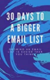 30 Days to a Bigger Email List: Growing An Email List Is Easier Than You Think!