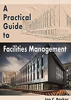 A Practical Guide to Facilities Management by [Barker, Ian C]