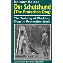Der Schutzhund (The Protection Dog): The Training of Working Dogs in Protection Work (English Edition)
