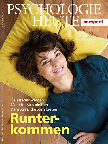 Psychologie Heute Compact 53: Runter kommen: Gelassener werden. Mehr bei sich bleiben. Dam Stress die Stirn bieten