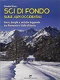 Sci di fondo sulle Alpi occidentali. Nevi, borghi e antiche leggende tra Piemonte e Valle d'Aosta