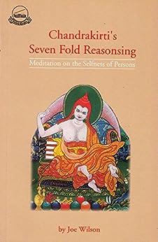 Chandrakirti's Seven Fold Reasoning: Meditation on the Selflessness of Persons by [Wilson, Joe]