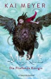 Merle. Die Fließende Königin: Merle-Zyklus 1 von Kai Meyer