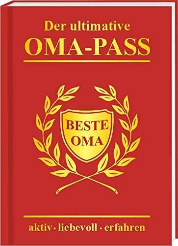 Der ultimative Oma-Pass: aktiv - liebevoll - erfahren