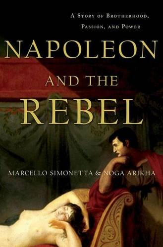 Napoleon and the Rebel: A Story of Brotherhood, Passion, and Power por Marcello Simonetta