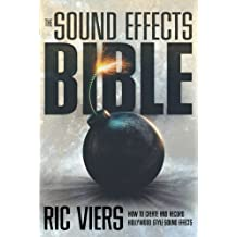 The Sound Effects Bible: How to Create and Record Hollywood Style Sound Effects by Ric Viers (2008) Paperback