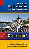 Entdecker Wochenenden und Ferien-Tage: Kurztrips von Düsseldorf aus, Reisen auf eigene Faust, Spannende Ziele und Touren-Vorschläge - Heidi Rüppel, Jürgen Apel