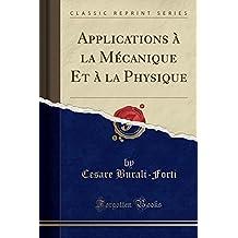 Applications à la Mécanique Et à la Physique (Classic Reprint)