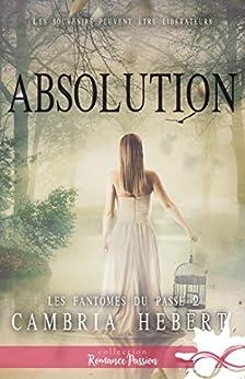 Absolution: Les fantômes du passé, T2 (French Edition) by [Hebert, Cambria]