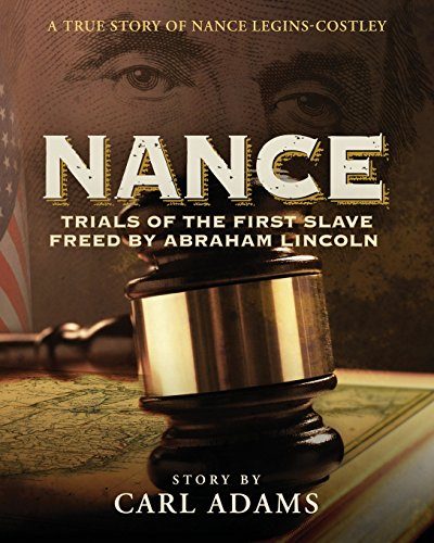 NANCE:  Trials of the First Slave Freed by Abraham Lincoln: A True Story of Nance Legins-Costley