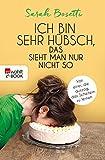 Sarah Bosetti ´Ich bin sehr hübsch, das sieht man nur nicht so: Von einer, die auszog, das Scheitern zu lernen´ bestellen bei Amazon.de
