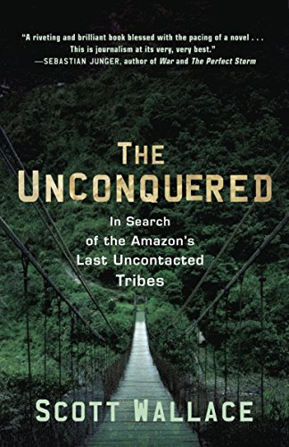 The Unconquered: in Search of the Amazon's Last Uncontacted Tribes por Scott Wallace