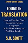 The Indie Publishing Gold Rush is not over... In fact, it's just beginning in non-English language markets. Find new readers, new markets, and make more money by translating your books into other languages. It's easier than you think! Learn how to -I...