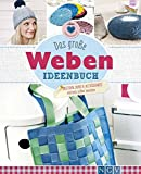 Das große Weben Ideenbuch: Taschen, Deko und Accesoires einfach selber machen