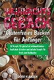 Weihnachtsgebäck - Glutenfreies Backen für Anfänger: 30 Rezepte für glutenfreie Weihnachtskekse - Zusätzlich: 10 leckere und einfache Rezepte für Brote zum Nachbacken