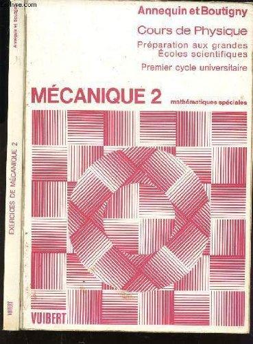 MECANIQUE 2 - EN 2 VOLUMES / EXERCICES DE PHYSIQUE + COURS DE PHYSIQUE / PREPARATION AUX GRANDES ECOLES SCIENTIFIQUES - PREMIER CYCLE UNIVERSITAIRE.