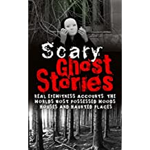 Scary Ghost Stories: REAL Eyewitness Accounts: The Worlds Most Possessed Woods, Houses And Haunted Places (True Ghost Stories And Hauntings, True Horror ... True Stories Book 1) (English Edition)