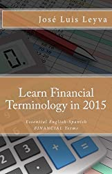 Learn Financial Terminology in 2015: English-Spanish: Essential English-Spanish FINANCIAL Terms (Essential Technical Terminology)