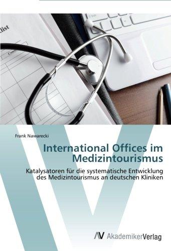 International Offices im Medizintourismus: Katalysatoren für die systematische Entwicklung des Medizintourismus an deutschen Kliniken