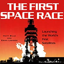 The First Space Race: Launching the World's First Satellites: Centennial of Flight Series