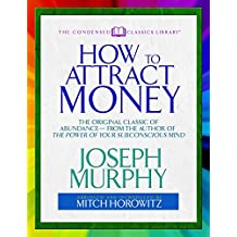How to Attract Money: The Original Classic of Abundance—from the Author of The Power of Your Subconscious Mind (English Edition)