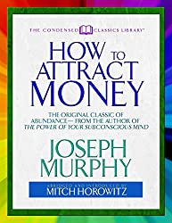 How to Attract Money: The Original Classic of Abundance—from the Author of The Power of Your Subconscious Mind