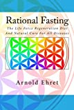 { RATIONAL FASTING: THE LIFE FORCE REGENERATION DIET AND NATURAL CURE FOR ALL DISEASES } By Ehret, Arnold ( Author ) [ Jan - 2014 ] [ Paperback ]