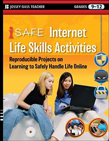 i-SAFE Internet Life Skills Activities: Reproducible Projects on Learning to Safely Handle Life Online, Grades