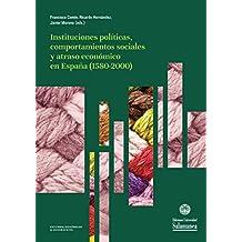 Instituciones políticas, comportamientos sociales y atraso económico en España (1580-2000): Homenaje a Ángel García Sanz (Estudios históricos y geográficos nº 163)