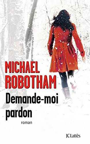 Demande-moi pardon (Thrillers) - Michael Robotham 2016