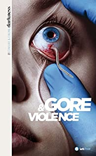 Darkness, censure et cinéma, tome 1 : Gore & violence par Christophe Triollet