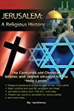 Jerusalem: A Religious History, the Christian, Islamic, and Jewish Struggle for the