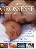 Votre grossesse semaine après semaine : Toutes les étapes, de la conception à la naissance de Lesley Regan ,Régine Cavallaro (Traduction),Anne Trager (Traduction) ( 17 janvier 2006 )