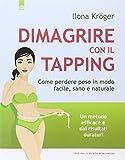 Scarica Libro Dimagrire con il tapping Come perdere peso e ritrovare armonia e benessere (PDF,EPUB,MOBI) Online Italiano Gratis