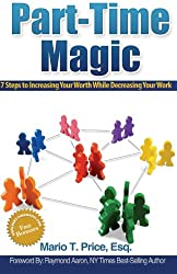 Part-Time Magic: 7 Steps to Increasing Your Worth While Decreasing Your Work