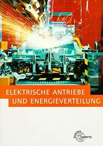 Elektrische Antriebe und Energieverwaltung (ehem. Elektrische Maschinen): In Anlagen der Energietechnik (Bibliothek des Technikers)