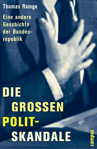 Die großen Polit-Skandale: Eine andere Geschichte der Bundesrepublik