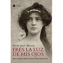 Eres la luz de mis ojos: Amor y venganza durante la construcción del Canal de Suéz (Narrativa Casiopea nº 5) (Spanish Edition)