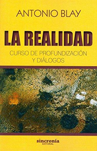 La realidad. Curso de profundización y diálogos (Antonio Blay) por Antonio Blay Fontcuberta