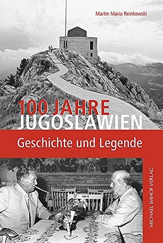 100 Jahre Jugoslawien: Geschichte und Legende
