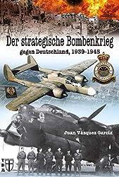 Der strategische Bombenkrieg: gegen Deutschland 1939-1945 (Geschichte im Detail)