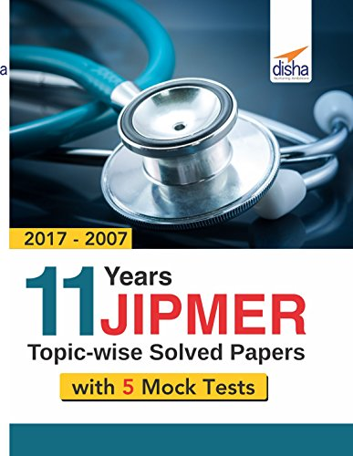 11 year JIPMER Topic-wise Solved Papers (2017-2007) with 5 Mock Tests