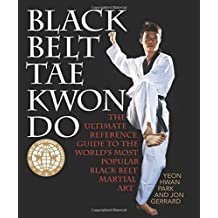 Black Belt Tae Kwon Do: The Ultimate Reference Guide to the World's Most Popular Black Belt Martial Art by Yeon Hwan Park (2013-08-01)