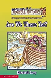 Are We There Yet?: The Europeans Meet the Americans (America's Horrible Histories) by Elizabeth Levy (2002-09-05)