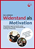 Widerstand als Motivation: Herausforderungen konstruktiv nutzen in Moderation, Training, Teamentwicklung, Coaching und Beratung (Praxisbücher für den pädagogischen Alltag)