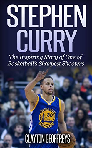 Stephen Curry: The Inspiring Story of One of Basketballs Sharpest ...