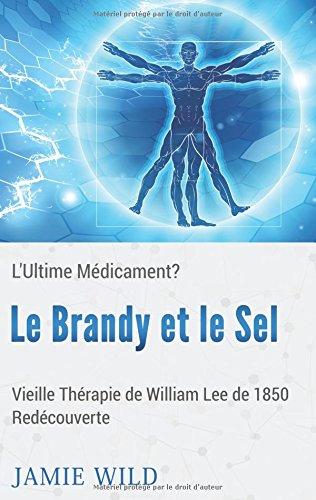 Le brandy et le sel - l'ultime médicament? : Vieille Thérapie de William Lee de 1850 Redécouverte