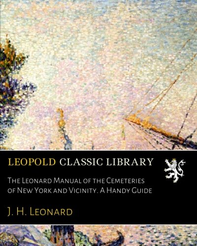 the-leonard-manual-of-the-cemeteries-of-new-york-and-vicinity-a-handy-guide