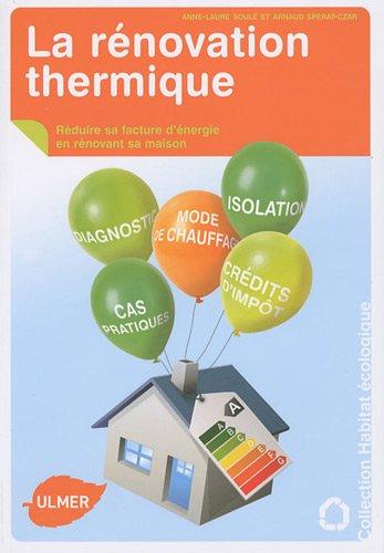 La Rénovation thermique. Réduire sa facture d'énergie en rénovant sa maison.